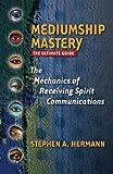 Mediumship Mastery: The Mechanics of Receiving