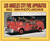 Los Angeles City Fire Apparatus : 1953-1999 Photo Archive, Madderom, Chuck, 1583880127