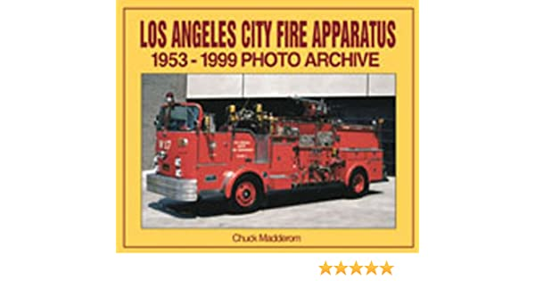 Los Angeles City Fire Apparatus: 1953 Through 1999 Photo Archive