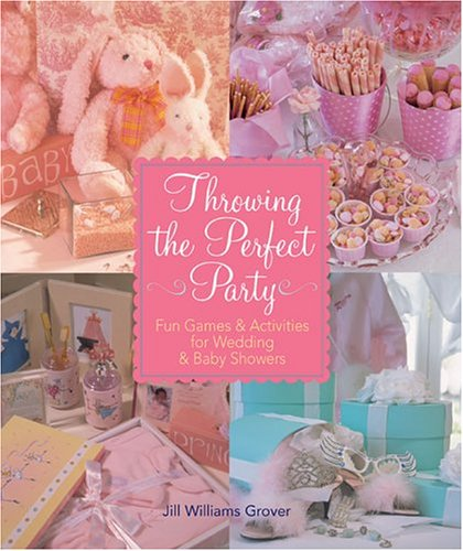 Throwing the Perfect Party: Fun Games & Activities for Wedding & Baby -