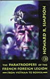 Paratroopers of the French Foreign Legion: From Vietnam to Bosnia