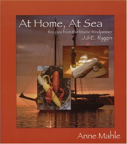 At Home, at Sea: Recipes from the Maine Windjammer by Anne Mahle