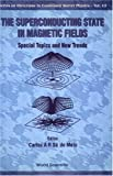The Superconducting State in Magnetic Fields : Special Topics and New Trends, De Melo, Carlos A., 9810235666