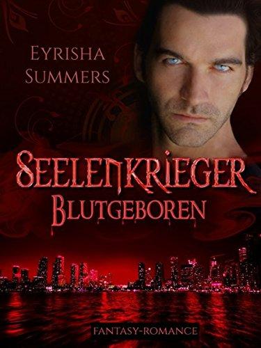 Seelenkrieger - Blutgeboren: Band 3 der Fantasy-Romance-Saga (Seelenkrieger-Reihe)