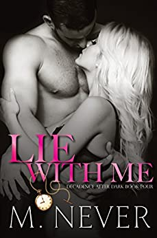 Lie With Me: (Decadence After Dark Book 4) by [Never, M.]