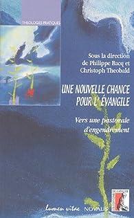 Une nouvelle chance pour l'Evangile : Vers une pastorale d'engendrement par Pierrette Daviau