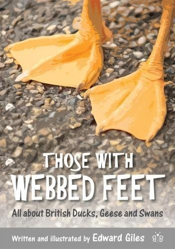 (Those with Webbed Feet: All about British Ducks, Geese and Swans)