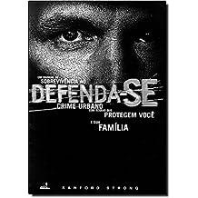 Defenda-se. Um Manual de Sobrevivência ao Crime Urbano