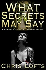 What Secrets May Say: A wealthy heiress. A terrifying secret. Paperback