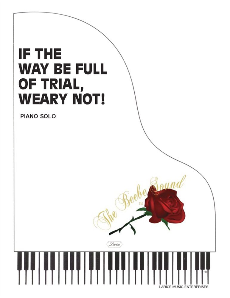 Download If the Way Be Full of Trial, Weary Not! - Piano Solo ebook