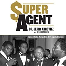Super Agent: How I Took on the NFL and Won, and My Plan to Reform the NCAA Audiobook by Dr. Jerry Argovitz, J. David Miller Narrated by Gary Dikeos