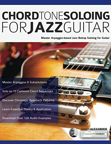 - Chord Tone Soloing for Jazz Guitar: Master Arpeggio-Based Jazz Bebop Soloing for Guitar