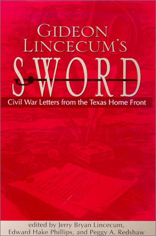 (Gideon Lincecum's Sword: Civil War Letters from the Texas Home Front)