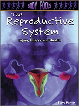 Book The Reproductive System: Injury, Illness and Health (Body Focus; Injury, Illness and Health)