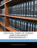 Critical Times in Turkey and England's Responsibility --, Georgina King Lewis, 1141612992