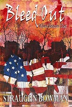 Bleed Out: When Reason Dies (English Edition) por [Bowman, Straughn]