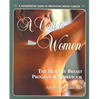 A Call to Women: The Healthy Breast Program & Workbook : A Naturopathic Guide to Preventing Breast Cancer
