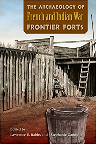 The Archaeology of French and Indian War Frontier Forts Paperback – May 15, 2015