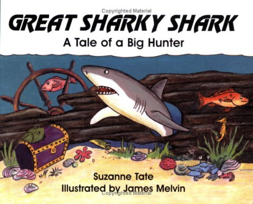 Great Sharky Shark: A Tale Of A Big Hunter (#20 Of Suzanne Tate's Nature Series)