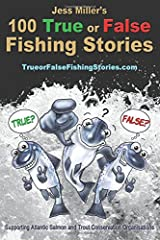 Jess Miller's 100 True or False Fishing Stories: Have fun working out the 10 stories that are not true, illustrated and supporting Atlantic Salmon and Trout conservation (Volume 1) Paperback