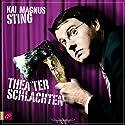 Theaterschlachten Hörbuch von Kai Magnus Sting Gesprochen von: Kai Magnus Sting