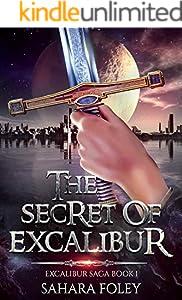 The Secret of Excalibur: A Hero Fantasy / Sci-Fi Adventure (Excalibur Saga Book 1)