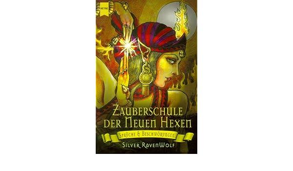 Zauberschule Der Neuen Hexen. Sprüche Und Beschwörungen.: Silver RavenWolf:  9783453197916: Amazon.com: Books