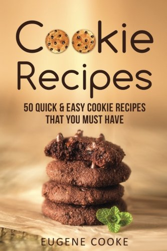 Read Online Cookie recipes: 50 quick and easy cookie recipes that you must have PDF