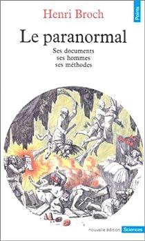 Le Paranormal : Ses documents - Ses hommes - Ses méthodes par Broch