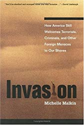 Invasion: How America Still Welcomes Terrorists Criminals & Other Foreign Menaces to Our Shores