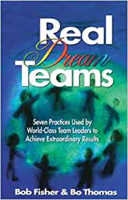 Real Dream Teams: Seven Practices Used by World-Class Team ...