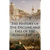 The History of The Decline and Fall of the Roman Empire: Complete and Unabridged (With All Six Volumes, Original Maps, Working Footnotes, and Links to Audiobooks)