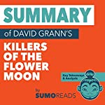 Summary of David Grann's Killers of the Flower Moon: Key Takeaways & Analysis | Sumoreads