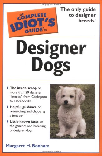 The Complete Idiot's Guide to Designer (Designer Dog Series)