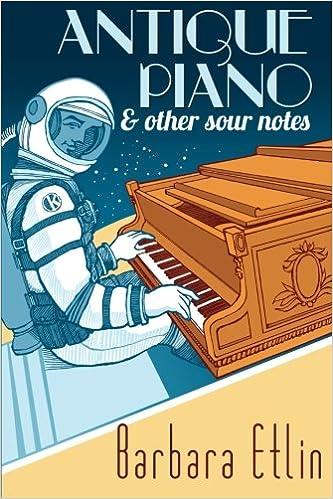 Kostenlose Online-Bücher zum Lesen ohne Download Antique Piano & Other Sour Notes by Barbara Etlin PDF