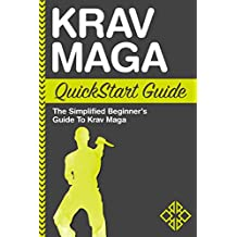 Krav Maga: QuickStart Guide: The Simplified Beginner's Guide to Krav Maga (Krav Maga, Krav Maga Training Book 1)