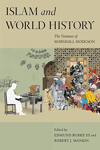 Islam and World History: The Ventures of Marshall Hodgson (Silk Roads)