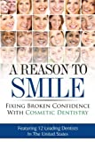 img - for A Reason To Smile: Fixing Broken Confidence With Cosmetic Dentistry book / textbook / text book