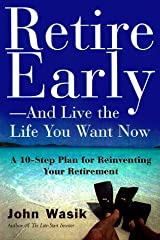 Retire Early-And Live the Life You Want Now: A 10-Step Plan For Reinventing Your Retirement Hardcover