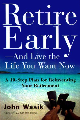 Retire Early-And Live the Life You Want Now: A 10-Step Plan For Reinventing Your Retirement