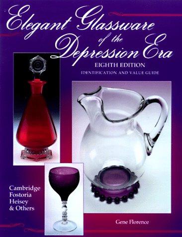 Elegant Glassware of the Depression Era: Identification and Value Guide (8th -