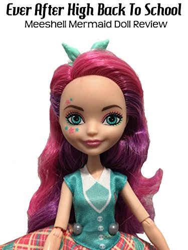 Review: Ever After High Back To School Meeshell Mermaid Doll Review ()