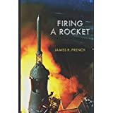 FIRING A ROCKET: STORIES OF THE DEVELOPMENT OF THE ROCKET ENGINES FOR THE SATURN LAUNCH VEHICLES AND THE LUNAR MODULE AS VIEW