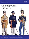 US Dragoons 1833-55 (Men-At-Arms Series, 281)