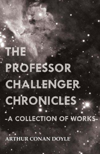 The Professor Challenger Chronicles (A Collection of Works) by Baker Press
