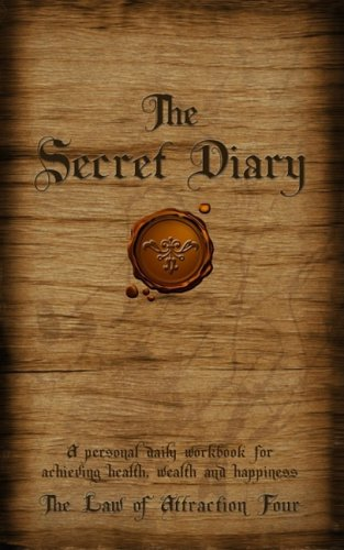 The Secret Diary: A Personal Workbook for Achieving Health, Wealth and Happiness