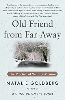 Old Friend from Far Away: The Practice of Writing Memoir by [Goldberg, Natalie]