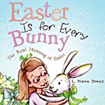 Easter Is for Every Bunny: The Real Meaning of Easter | L. Diane Jones