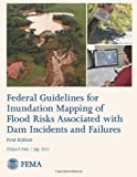 Federal Guidelines for Inundation Mapping of Flood Risks Associated with Dam Incidents and Failures, U. S. Department Of Homeland Security and Federal Emergency Management Agency, 1492825166