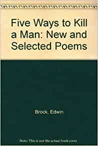 """5 ways to kill a man by edwin brock essay English draft the poem """"five ways to kill a man"""" by edwin brock expresses how over the years, each generation has had its way of killing people brock has."""